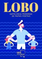 LOBO: ANTOLOGIA MODERNA DE PAPAS POETAS