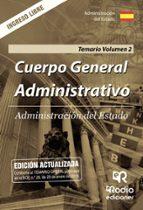 administracion del estado: cuerpo general administrativo. ingreso libre. temario (vol. 2) 9788417287214