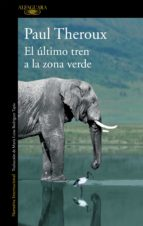el ultimo tren a la zona verde: mi safari africano definitivo-paul theroux-9788420410814
