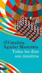todos los días son nuestros (ebook) catalina aguilar mastretta 9788423352814