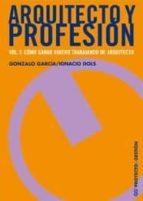 arquitecto y profesion (vol. 3): como ganar dinero trabajando de arquitecto-gonzalo garcia-9788425221514