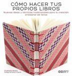 como hacer tus propios libros: nuevas ideas y tecnicas tradicionales para la creacion artesanal de libros charlotte rivers 9788425228414