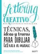 LETTERING CREATIVO: TECNICAS, IDEAS Y TRUCOS PARA DIBUJAR LETRAS A MANO
