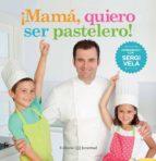 ¡mamá, quiero ser pastelero! sergi vela 9788426142214