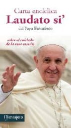 carta enciclica laudato si: sobre el cuidado de la casa comun jorge bergoglio papa francisco 9788427137714