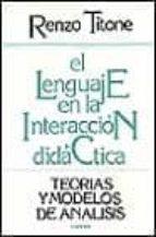 el lenguaje en la interaccion didactica teoria y modelos de ...-renzo titone-9788427707214