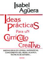 ideas practicas para un curriculo creativo: buenas ideas en lengu a, matematicas, conocimiento del medio, plastica, tecnicas de estudio...-isabel aguera-9788427711914
