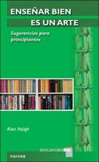 enseñar bien es un arte: sugerencias para principiantes-alan haigh-9788427716414