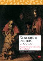 el regreso del hijo prodigo:meditaciones ante un cuadro de rembrandt henri j. m. nouwen 9788428811514