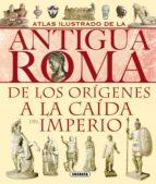 atlas ilustrado de la antigua roma: de los origenes a la caida de l imperio 9788430534814