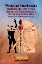 historia de seis ideas: arte, belleza, forma, creatividad, mimesi s, experiencia estetica-wladyslaw tatarkiewicz-9788430939114