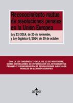 reconocimiento mutuo de resoluciones penales en la union europea: ley 23/2014, de 20 de noviembre, y ley organica 6/2014, de 29 de octubre 9788430965014