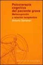 psicoterapia cognitiva del paciente grave: metacognicion y relaci on terapeutica antonio semerari 9788433017314