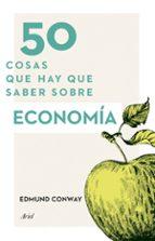 50 cosas que hay que saber sobre economia edmund conway 9788434414914