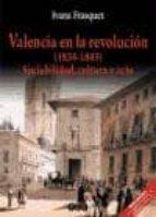 valencia en la revolucion (1834-1843): sociabilidad, cultura y oc io-ivana frasquet-9788437053714