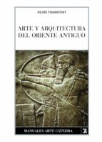 arte y arquitectura del oriente antiguo henri frankfort 9788437624914