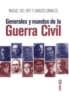 generales y mandos de la guerra civil miguel del rey carlos canales 9788441439214