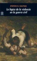 la logica de la violencia en la guerra civil-stathis n. kalyvas-9788446027614