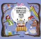 cuentos bonitos para quedarse fritos begoña oro 9788448847814