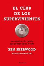 el club de los supervivientes: los secretos y la ciencia que podr ian salvar tu vida-ben sherwood-9788449323614