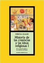 historia de las creencias y las ideas religiosas i: de la edad de piedra a los misterios de eleusis mircea eliade 9788449324314