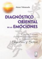 diagnostico oriental de las emociones: con los 5 reinos de las tr atamiento con shiatsu y sotai arturo valenzuela 9788461240814