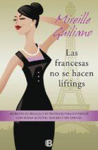 las francesas no se hacen liftings: secretos de belleza y estrate gias para envejecer con buena actitud, alegria y sin cirugia mireille guiliano 9788466654814