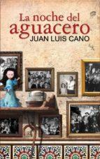 la noche del aguacero-juan luis cano-9788467036114