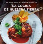 la cocina de nuestra tierra: las mejores recetas de españa directo-9788467051414