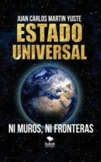 estado universal. ni muros ni fronteras-juan carlos martin yuste-9788468524214