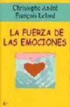 la fuerza de las emociones-christophe andre-françoise lelord-9788472455214