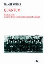 quantum: einstein, bohr y el gran debate sobre la naturaleza de l a realidad-manjit kumar-9788472459014