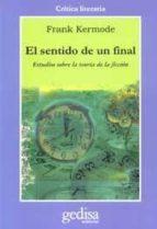 el sentido de un final: estudios sobre la teoria de la ficcion-frank kermode-9788474321814