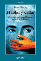 hablar y callar: funciones sociales del lenguaje a traves de la h istoria peter burke 9788474325614