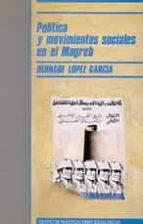 politica y movimientos sociales en el magreb bernabe lopez garcia 9788474761214