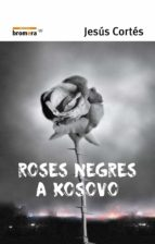 roses negres a kosovo jesus cortes 9788476605714