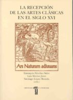 la recepcion de las artes clasicas en el siglo xvi eustaquio sanchez salor 9788477232414