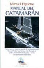 manual del catamaran: como sacar el maximo partido de los catamar anes ligeros y de la realizacion de cruceros a bordo de catamaranes habitables-manuel figueras-9788479025014