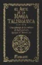 el arte de la magia talismanica: una seleccion de los trabajos de rabi salomon, f. barrett, etc. 9788479103514
