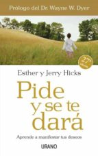 pide y se te dara: aprende a manifestar tus deseos esther hicks jerry hicks 9788479536114