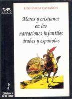 moros y cristianos en las narraciones infantiles arabes y español as-luz garcia castañon-9788479600914