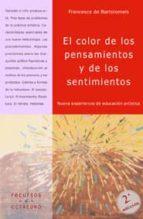 el color de los pensamientos y de los sentimientos: nueva experie ncia de educacion artistica-francesco de bartolomeis-9788480630214