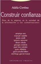 construir confianza: etica de la empresa en la sociedad de la inf ormacion y las comunicaciones adela cortina orts 9788481646214