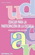 educar para la participacion en la escuela: animacion en centros educativos-victor j. ventosa-9788483166314