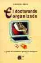 el doctorando organizado: la gestion del conocimiento aplicada a la investigacion jordi colobrans i delgado 9788484650614