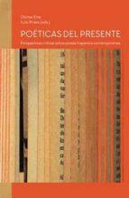 POETICAS DEL PRESENTE: PERSPECTIVAS CRITICAS SOBRE POESIA HISPANICA CONTEMPORANEA