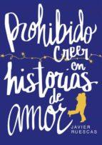 prohibido creer en historias de amor (edicion especial solo online)-javier ruescas-9788490439814