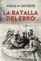 la batalla del ebro (2ª ed.) jorge martinez reverte 9788490568514