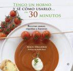 tengo un horno y se como usarlo, en 30 minutos: recetas sanas, ra pidas y baratas-macu higueras-9788490600214