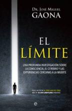 el limite: una profunda investigacion sobre la consciencia, el cerebro y las experiencias cercanas a la muerte-jose miguel gaona-9788490608814